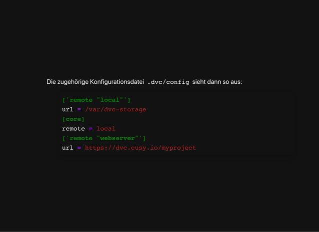 """DiezugehörigeKonfigurationsdatei .dvc/config siehtdannsoaus: ['remote """"local""""'] url = /var/dvc-storage [core] remote = loc..."""