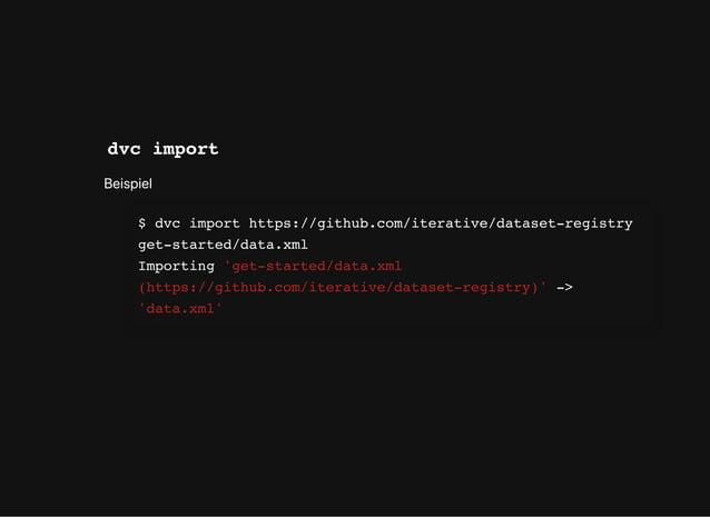 dvc import Beispiel $ dvc import https://github.com/iterative/dataset-registry get-started/data.xml Importing 'get-started...