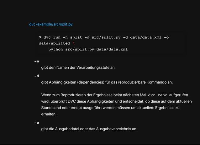 dvc-example/src/split.py $ dvc run -n split -d src/split.py -d data/data.xml -o data/splitted  python src/split.py data/da...