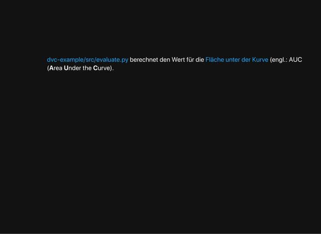 berechnetdenWertfürdie (engl.:AUC (AreaUndertheCurve). dvc-example/src/evaluate.py FlächeunterderKurve