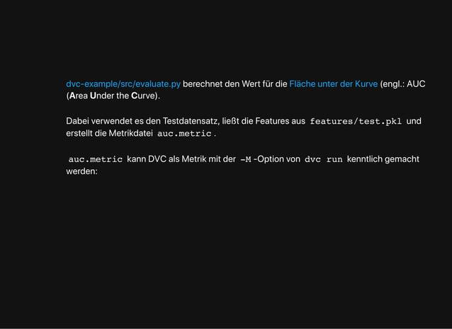 berechnetdenWertfürdie (engl.:AUC (AreaUndertheCurve). dvc-example/src/evaluate.py FlächeunterderKurve Dabeiverwendetesden...
