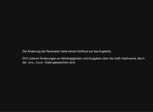 DieÄnderungderParameterhattekeinenEinflussaufdasErgebnis. DVCerkenntÄnderungenanAbhängigkeitenundAusgabenüberdiemd5-Hashwe...