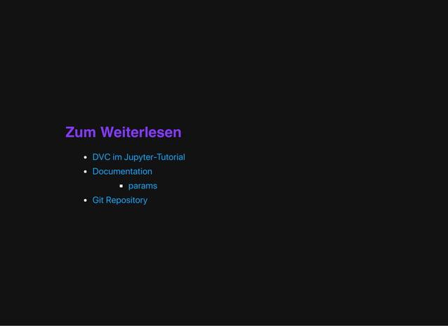 Zum Weiterlesen DVCimJupyter-Tutorial Documentation params GitRepository