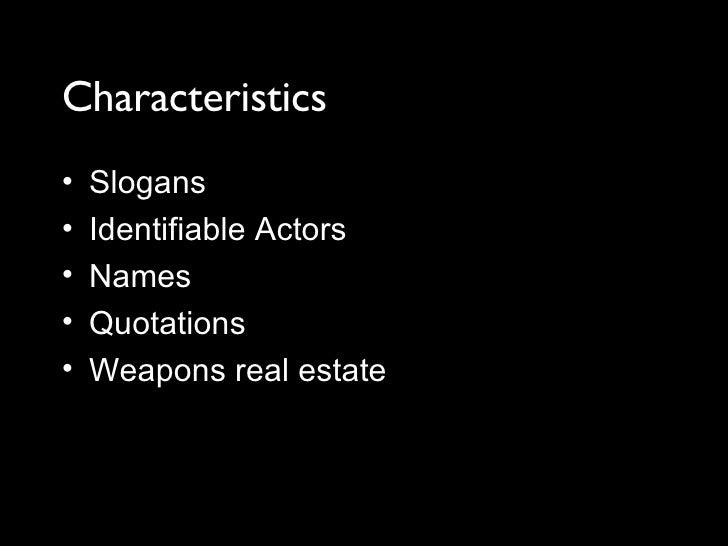 Characteristics <ul><li>Slogans </li></ul><ul><li>Identifiable Actors </li></ul><ul><li>Names </li></ul><ul><li>Quotations...