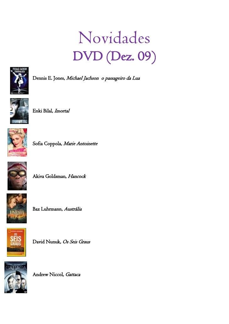 Novidades<br />DVD (Dez. 09)<br />-746760105410<br />Dennis E. Jones, Michael Jachson  o passageiro da Lua<br />-746760444...