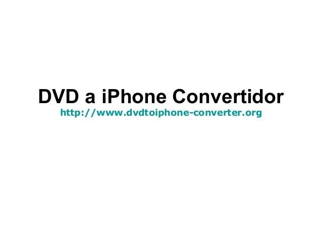 DVD a iPhone Convertidor http://www.dvdtoiphone-converter.org