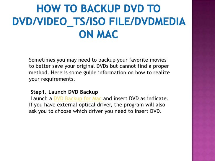 How to backup DVD to DVD/Video_TS/ISO file/DVDMedia on Mac<br />Sometimes you may need to backup your favorite movies to b...