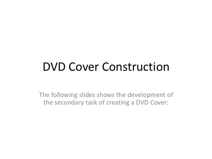 DVD Cover ConstructionThe following slides shows the development of the secondary task of creating a DVD Cover: