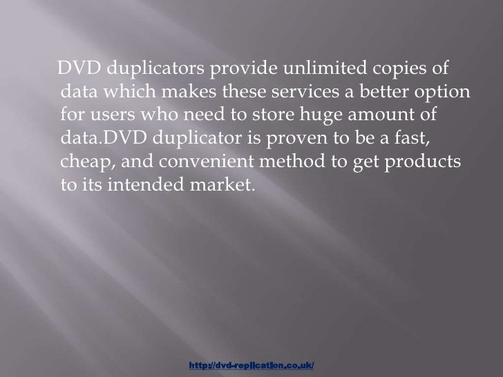 DVD duplicators provide unlimited copies ofdata which makes these services a better optionfor users who need to store huge...