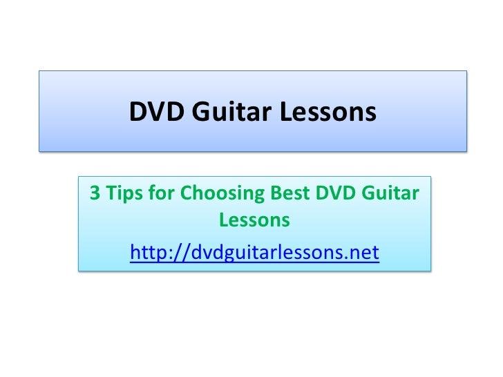 DVD Guitar Lessons<br />3 Tips for Choosing Best DVD Guitar Lessons<br />http://dvdguitarlessons.net<br />