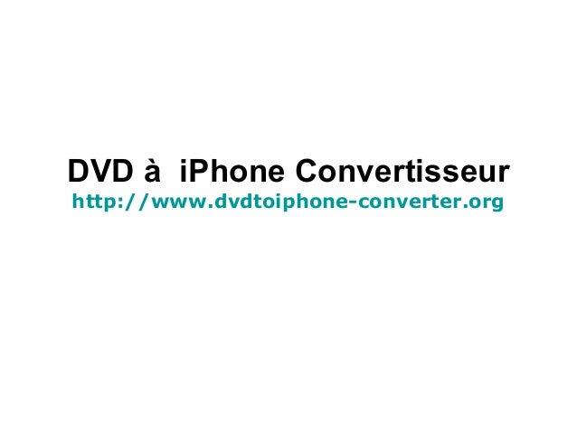 DVD à iPhone Convertisseur http://www.dvdtoiphone-converter.org
