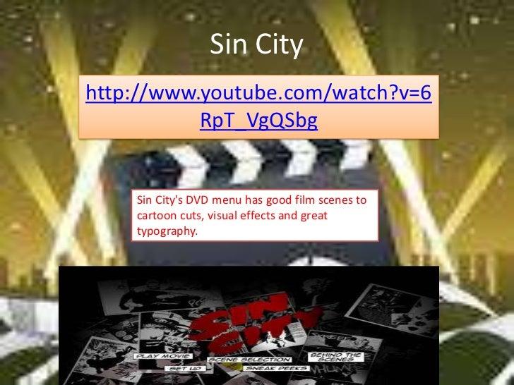 Sin Cityhttp://www.youtube.com/watch?v=6           RpT_VgQSbg    Sin Citys DVD menu has good film scenes to    cartoon cut...