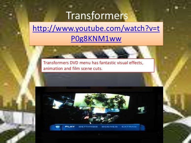Transformershttp://www.youtube.com/watch?v=t          P0g8KNM1ww  Transformers DVD menu has fantastic visual effects,  ani...
