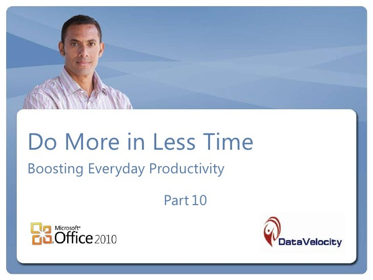 Do More in Less TimeBoosting Everyday Productivity                    Part 10