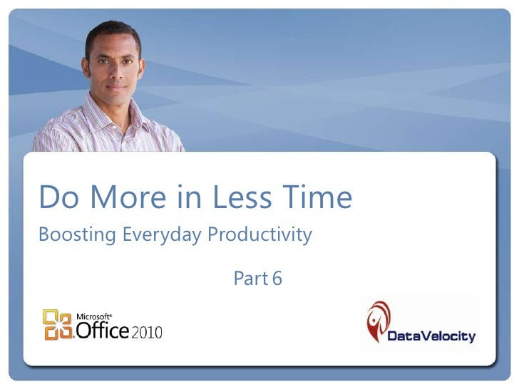 Do More in Less TimeBoosting Everyday Productivity                     Part 6