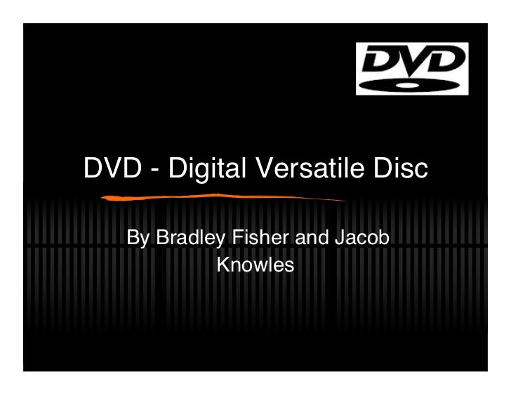 DVD - Digital Versatile Disc   By Bradley Fisher and Jacob            Knowles