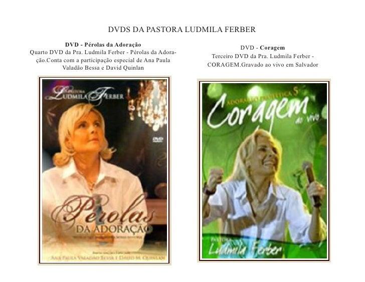 DVDS DA PASTORA LUDMILA FERBER             DVD - Pérolas da Adoração                              DVD - Coragem Quarto DVD...