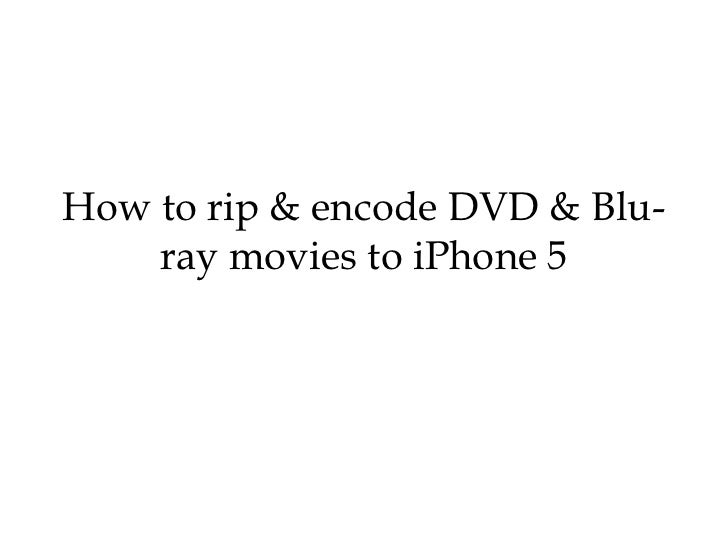 How to rip & encode DVD & Blu-    ray movies to iPhone 5
