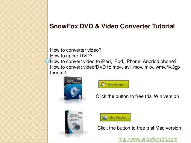 SnowFox DVD & Video Converter TutorialHow to converter video?How to ripper DVD?How to convert video to iPad, iPod, iPhone,...