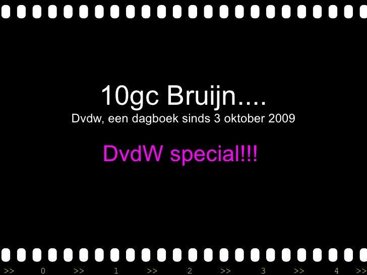 10gc Bruijn....          Dvdw, een dagboek sinds 3 oktober 2009                 DvdW special!!!     >>   0   >>     1    >...