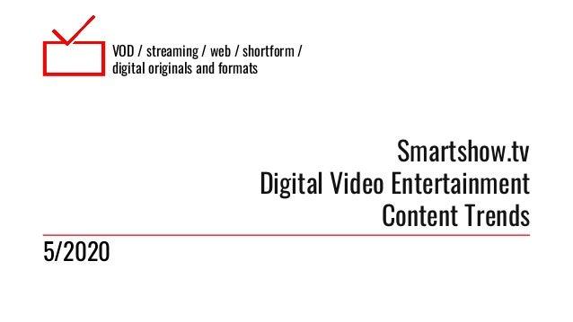 VOD / streaming / web / shortform / digital originals and formats Smartshow.tv Digital Video Entertainment Content Trends ...