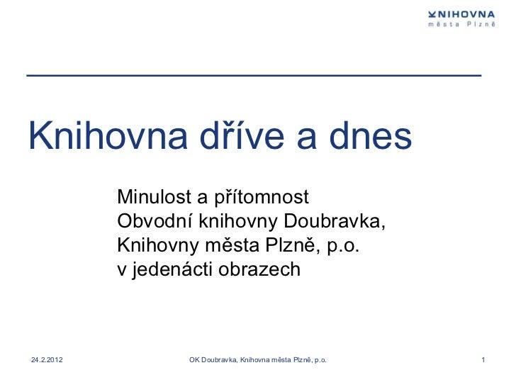 Knihovna dříve a dnes Minulost a přítomnost  Obvodní knihovny Doubravka,  Knihovny města Plzně, p.o. v jedenácti obrazech
