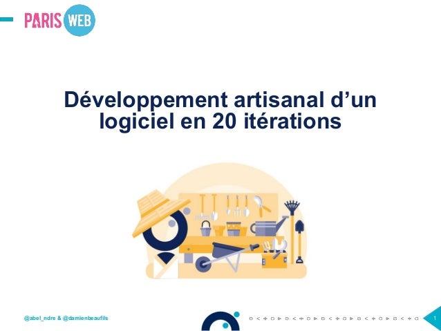 1OCTO TECHNOLOGY > THERE IS A BETTER WAY Développement artisanal d'un logiciel en 20 itérations @abel_ndre & @damienbeaufi...