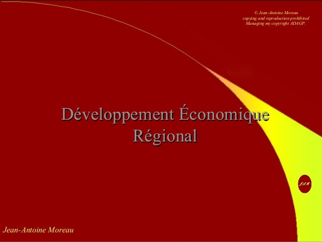 Jean-Antoine Moreau Développement ÉconomiqueDéveloppement Économique RégionalRégional © Jean-Antoine Moreau copying and re...