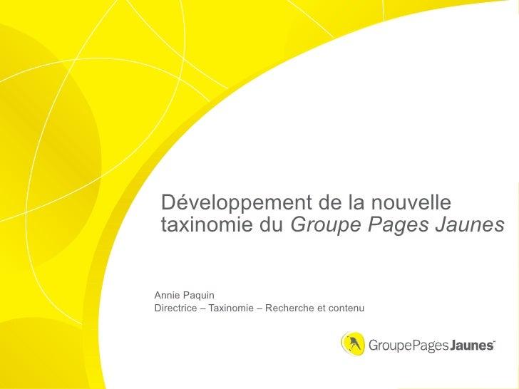 Développement de la nouvelle taxinomie du Groupe Pages JaunesAnnie PaquinDirectrice – Taxinomie – Recherche et contenu