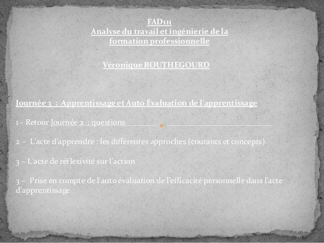 FAD111 Analyse du travail et ingénierie de la formation professionnelle Véronique BOUTHEGOURD  Journée 3 : Apprentissage e...