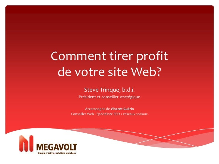 Comment tirer profit  de votre site Web?            Steve Trinque, b.d.i.        Président et conseiller stratégique      ...