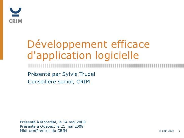 Développement efficace d'application logicielle Présenté par Sylvie Trudel Conseillère senior, CRIM Présenté à Montréal, l...