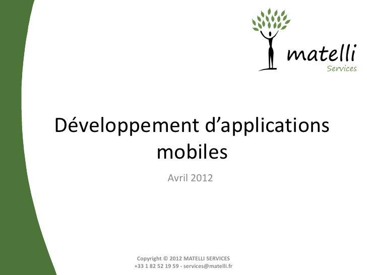 Développement d'applications         mobiles                     Avril 2012         Copyright © 2012 MATELLI SERVICES     ...