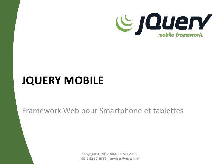 JQUERY MOBILEFramework Web pour Smartphone et tablettes                Copyright © 2012 MATELLI SERVICES               +33...