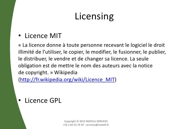 Licensing• Licence MIT« La licence donne à toute personne recevant le logiciel le droitillimité de lutiliser, le copier, l...