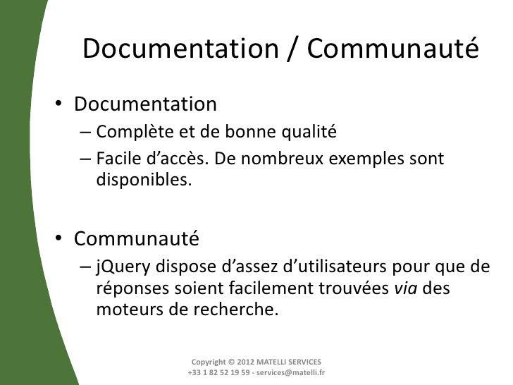 Documentation / Communauté• Documentation  – Complète et de bonne qualité  – Facile d'accès. De nombreux exemples sont    ...