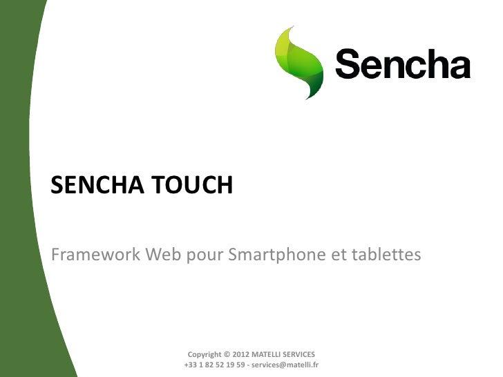 SENCHA TOUCHFramework Web pour Smartphone et tablettes                Copyright © 2012 MATELLI SERVICES               +33 ...