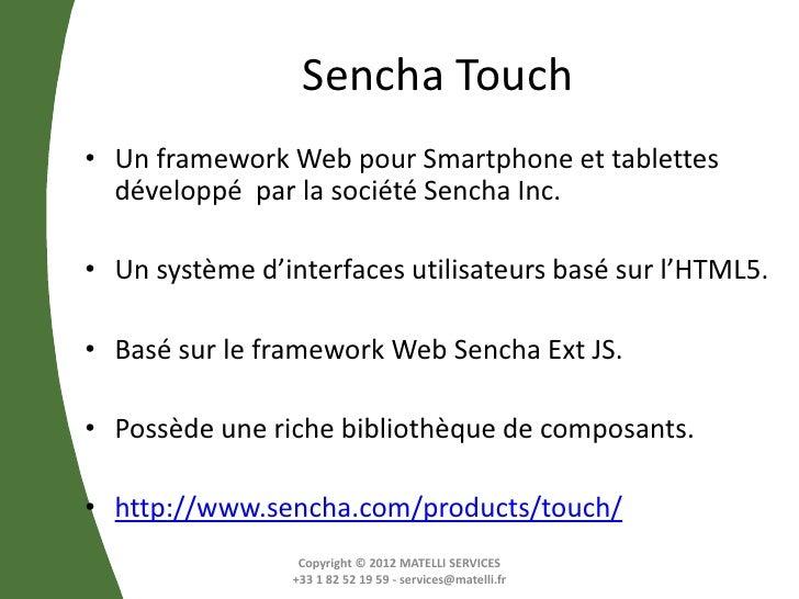 Sencha Touch• Un framework Web pour Smartphone et tablettes  développé par la société Sencha Inc.• Un système d'interfaces...