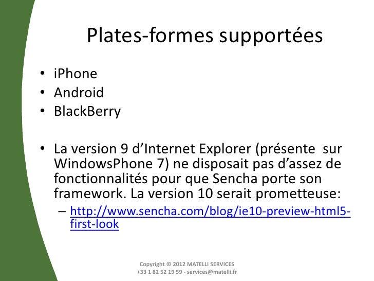 Plates-formes supportées• iPhone• Android• BlackBerry• La version 9 d'Internet Explorer (présente sur  WindowsPhone 7) ne ...
