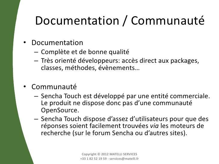 Documentation / Communauté• Documentation  – Complète et de bonne qualité  – Très orienté développeurs: accès direct aux p...