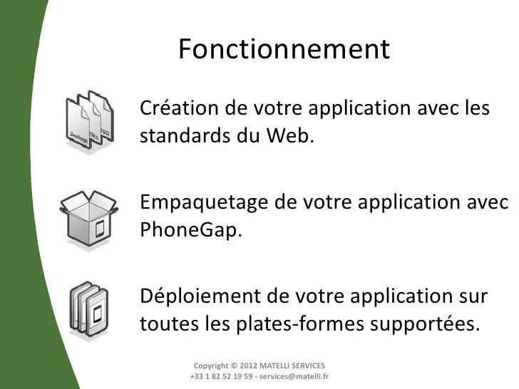 FonctionnementCréation de votre application avec lesstandards du Web.Empaquetage de votre application avecPhoneGap.Déploie...