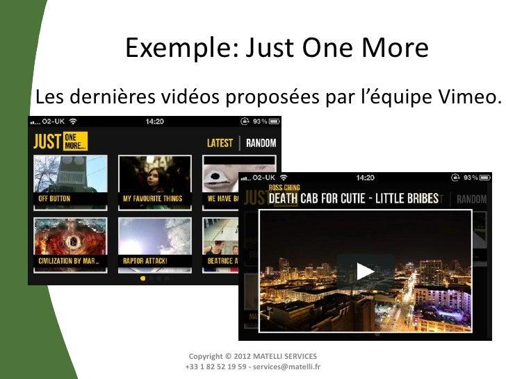 Exemple: Just One MoreLes dernières vidéos proposées par l'équipe Vimeo.                 Copyright © 2012 MATELLI SERVICES...