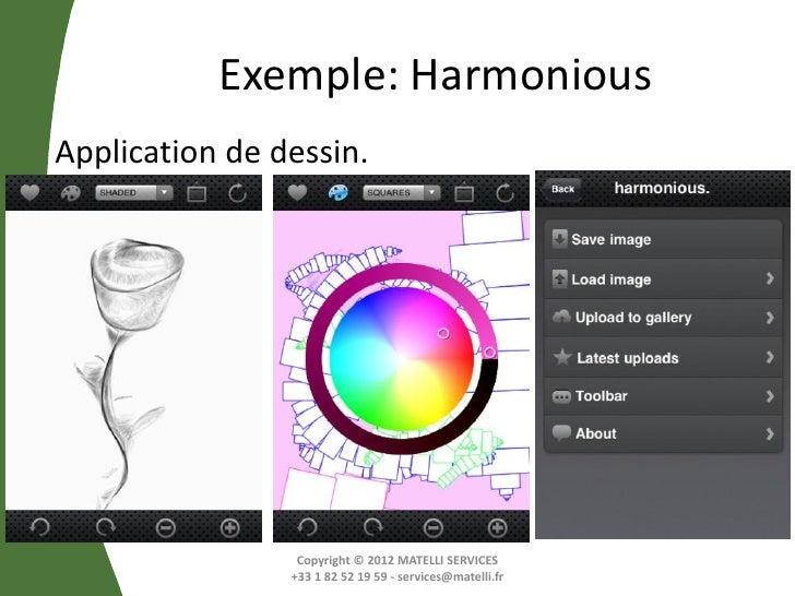 Exemple: HarmoniousApplication de dessin.                 Copyright © 2012 MATELLI SERVICES                +33 1 82 52 19 ...