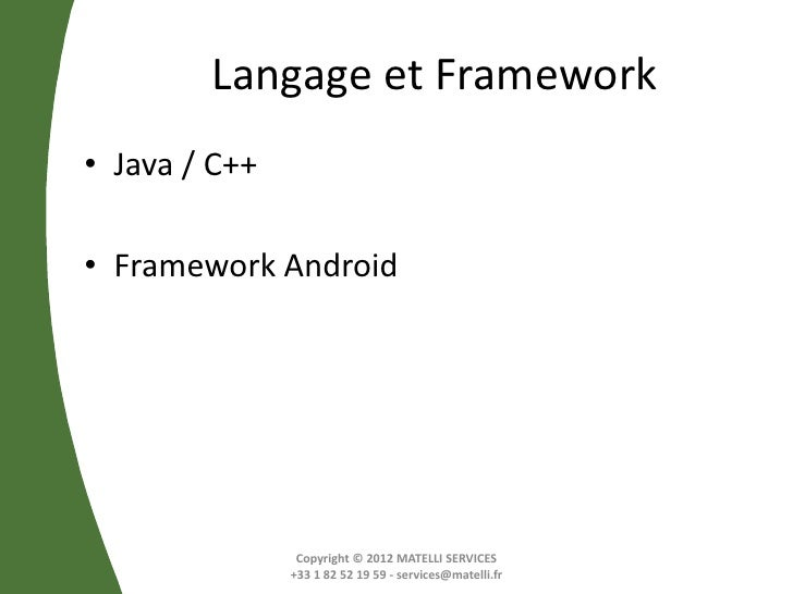 Langage et Framework• Java / C++• Framework Android                Copyright © 2012 MATELLI SERVICES               +33 1 8...