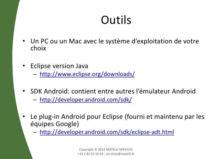 Outils• Un PC ou un Mac avec le système d'exploitation de votre  choix• Eclipse version Java   – http://www.eclipse.org/do...