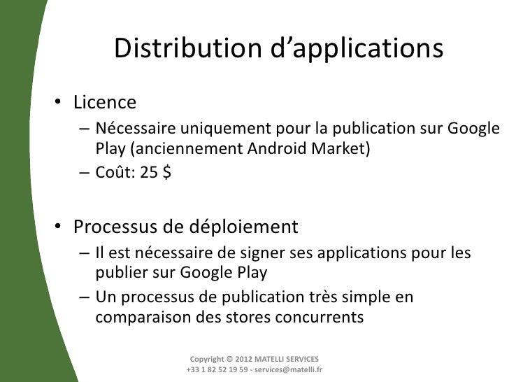 Distribution d'applications• Licence  – Nécessaire uniquement pour la publication sur Google    Play (anciennement Android...