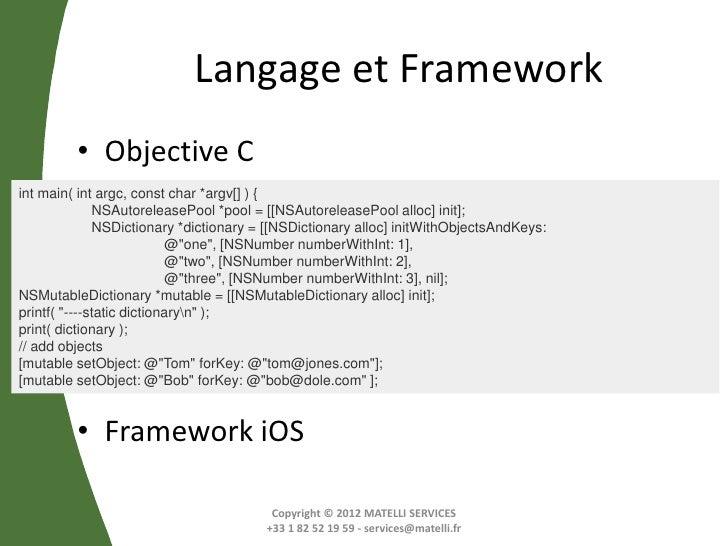 Langage et Framework         • Objective Cint main( int argc, const char *argv[] ) {              NSAutoreleasePool *pool ...