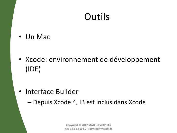 Outils• Un Mac• Xcode: environnement de développement  (IDE)• Interface Builder  – Depuis Xcode 4, IB est inclus dans Xcod...