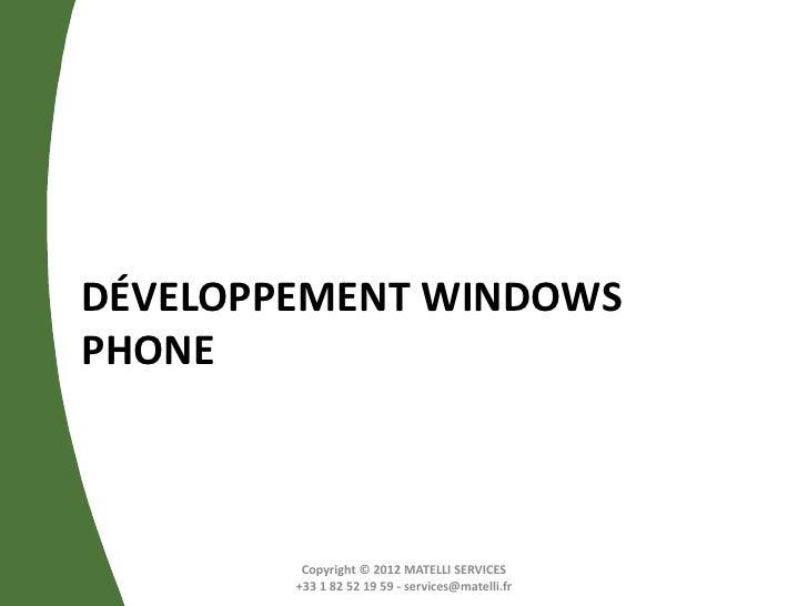DÉVELOPPEMENT WINDOWSPHONE         Copyright © 2012 MATELLI SERVICES        +33 1 82 52 19 59 - services@matelli.fr