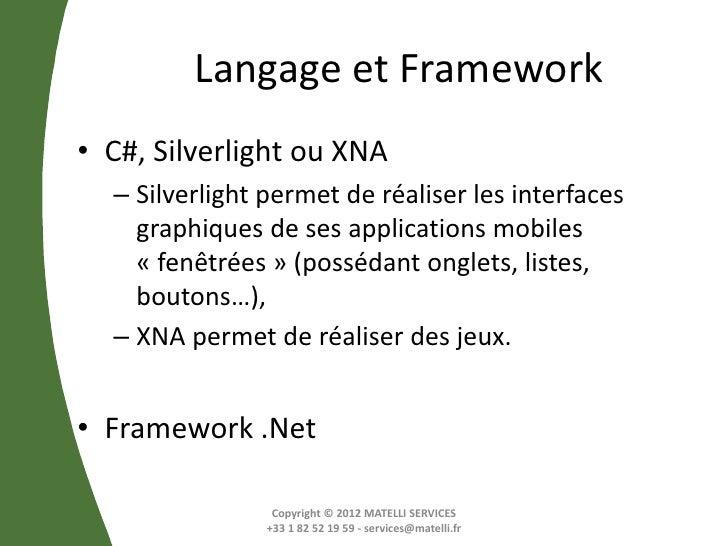 Langage et Framework• C#, Silverlight ou XNA  – Silverlight permet de réaliser les interfaces    graphiques de ses applica...